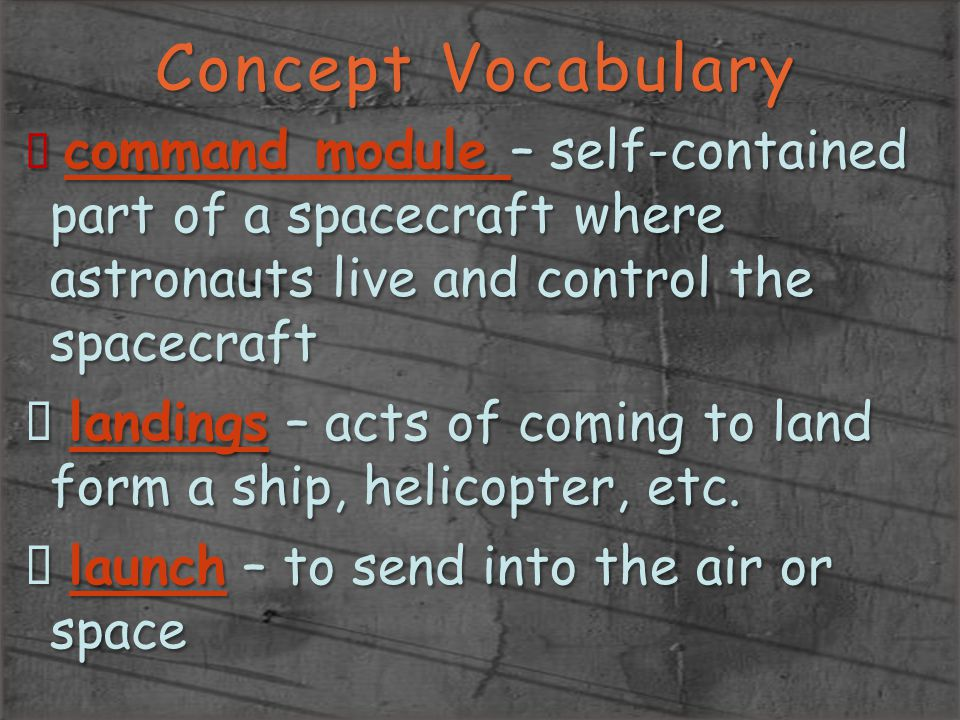 Concept Vocabulary command module – self-contained part of a spacecraft where astronauts live and control the spacecraft.