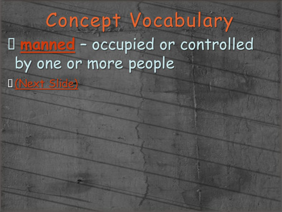 Concept Vocabulary manned – occupied or controlled by one or more people (Next Slide)