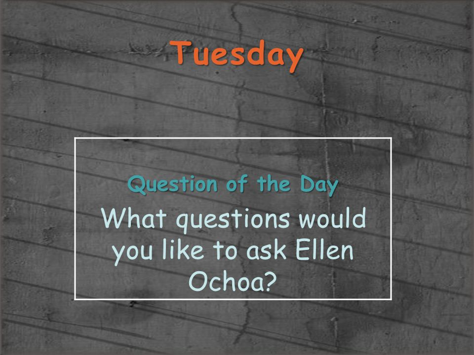 What questions would you like to ask Ellen Ochoa