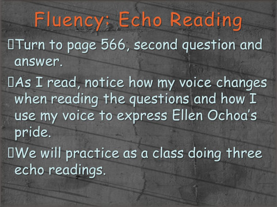 Fluency: Echo Reading Turn to page 566, second question and answer.