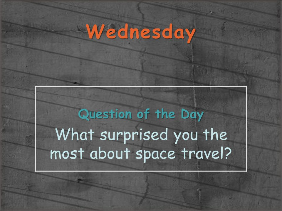 What surprised you the most about space travel