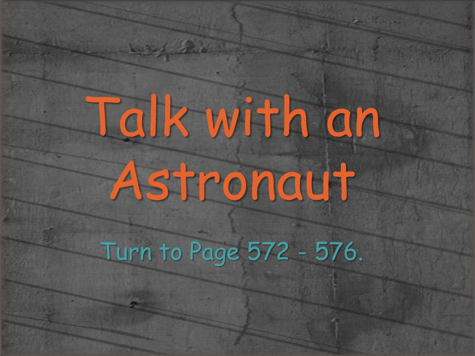 Talk with an Astronaut Turn to Page 572 - 576.