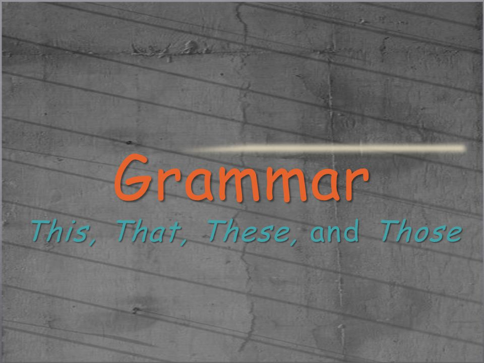 Grammar This, That, These, and Those