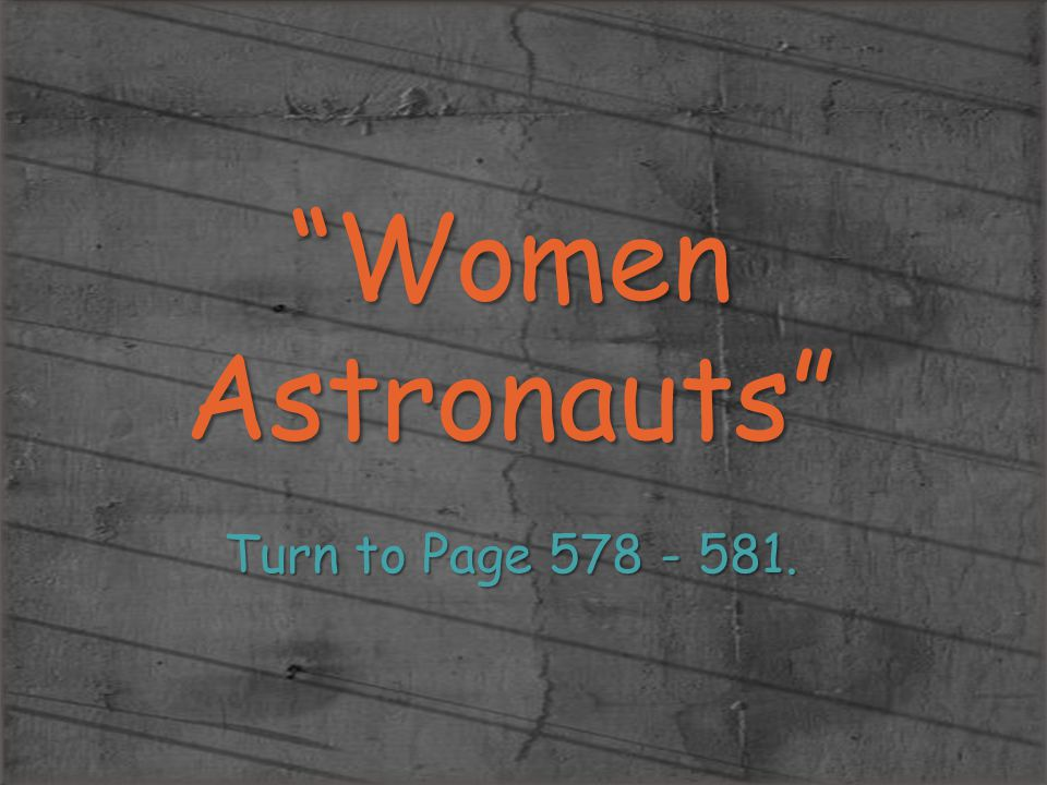 Women Astronauts Turn to Page 578 - 581.