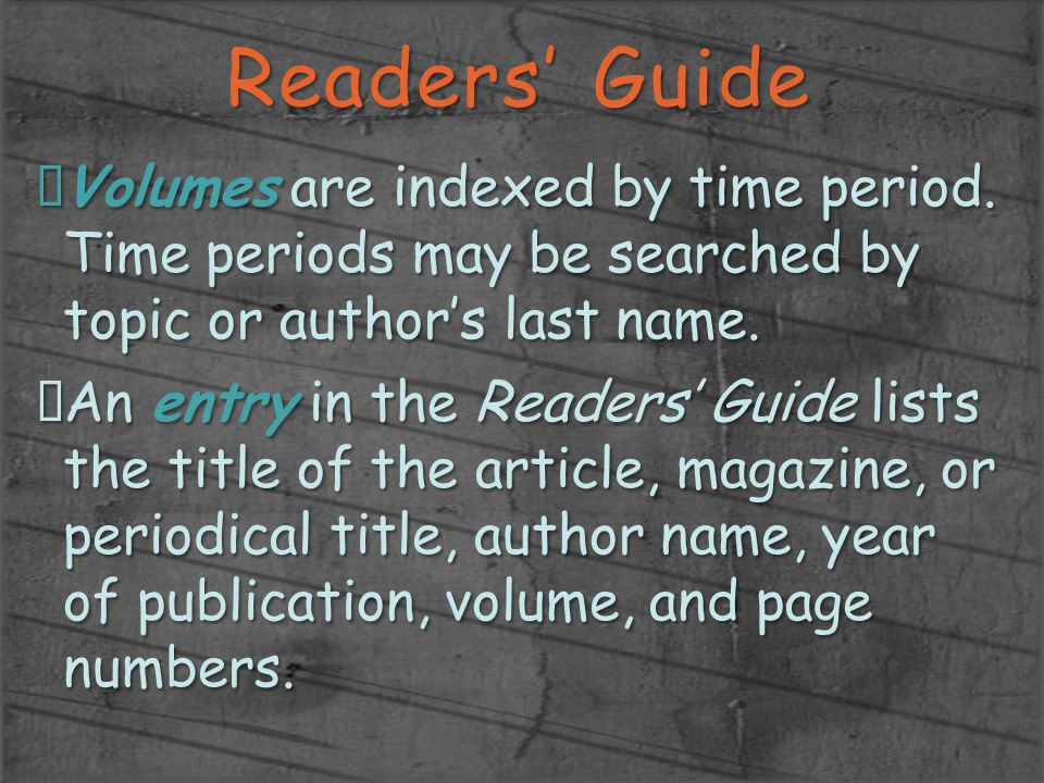 Readers' Guide Volumes are indexed by time period. Time periods may be searched by topic or author's last name.