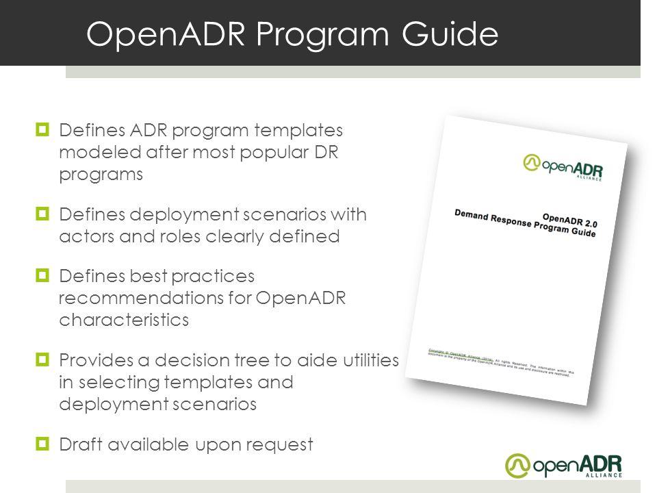 OpenADR Program Guide Defines ADR program templates modeled after most popular DR programs.