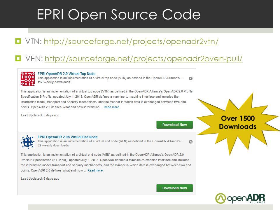 EPRI Open Source Code VTN: http://sourceforge.net/projects/openadr2vtn/ VEN: http://sourceforge.net/projects/openadr2bven-pull/