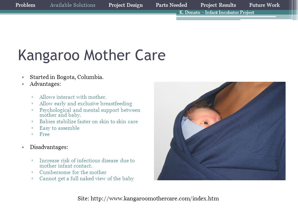 Kangaroo Mother Care Started in Bogota, Columbia. Advantages: