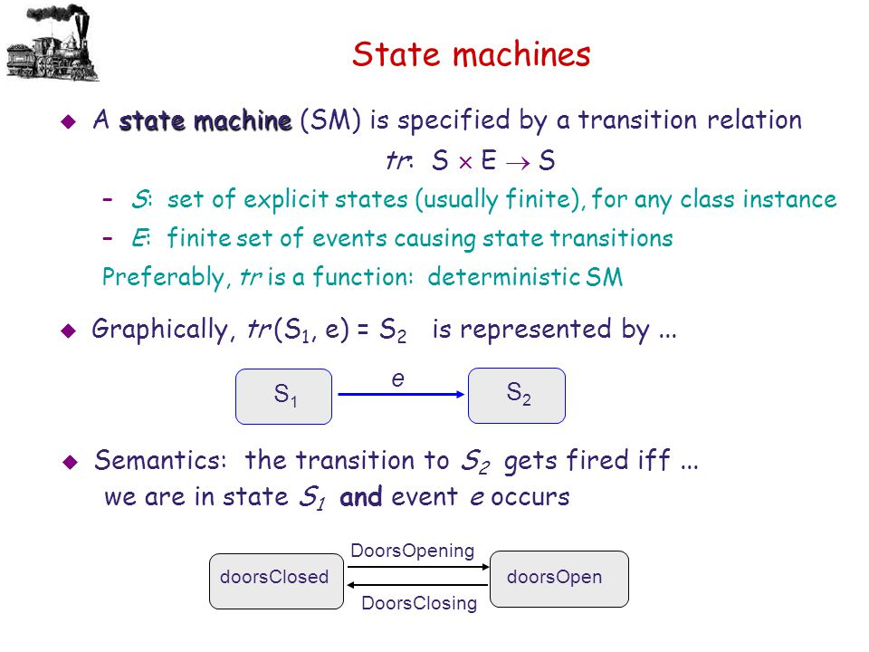 State machines A state machine (SM) is specified by a transition relation. tr: S ´ E ® S.