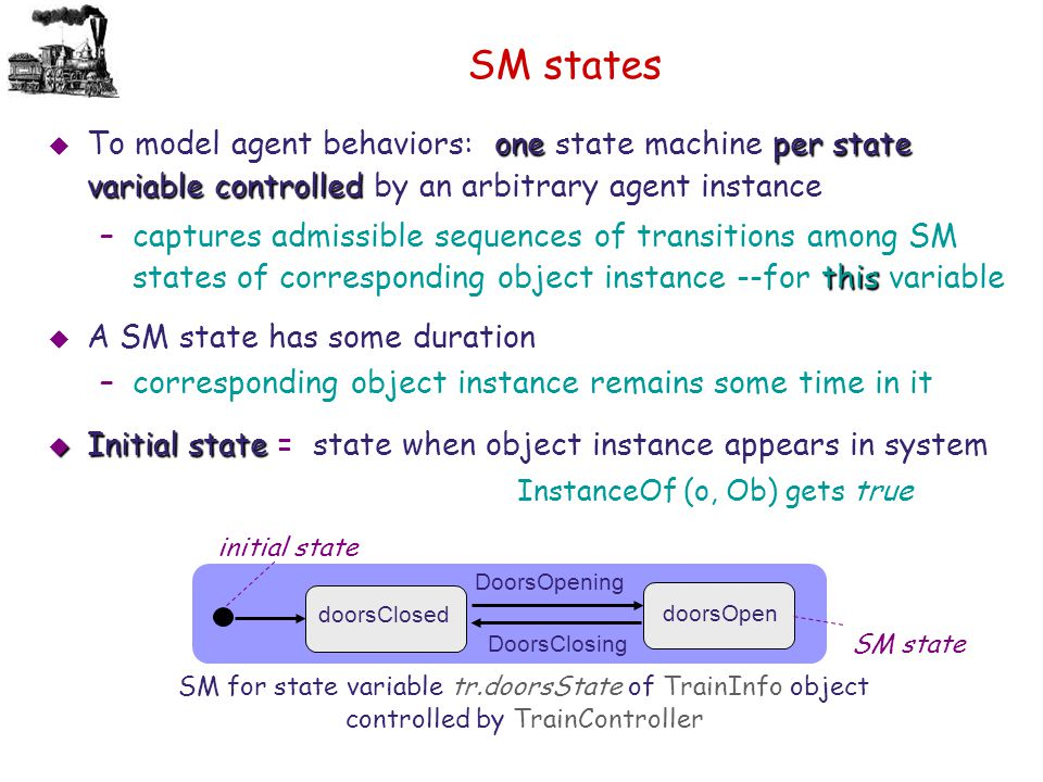 SM states To model agent behaviors: one state machine per state variable controlled by an arbitrary agent instance.