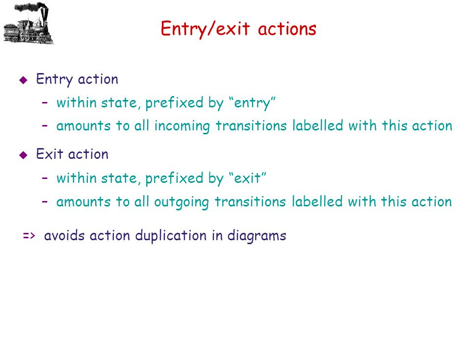 Entry/exit actions Entry action within state, prefixed by entry