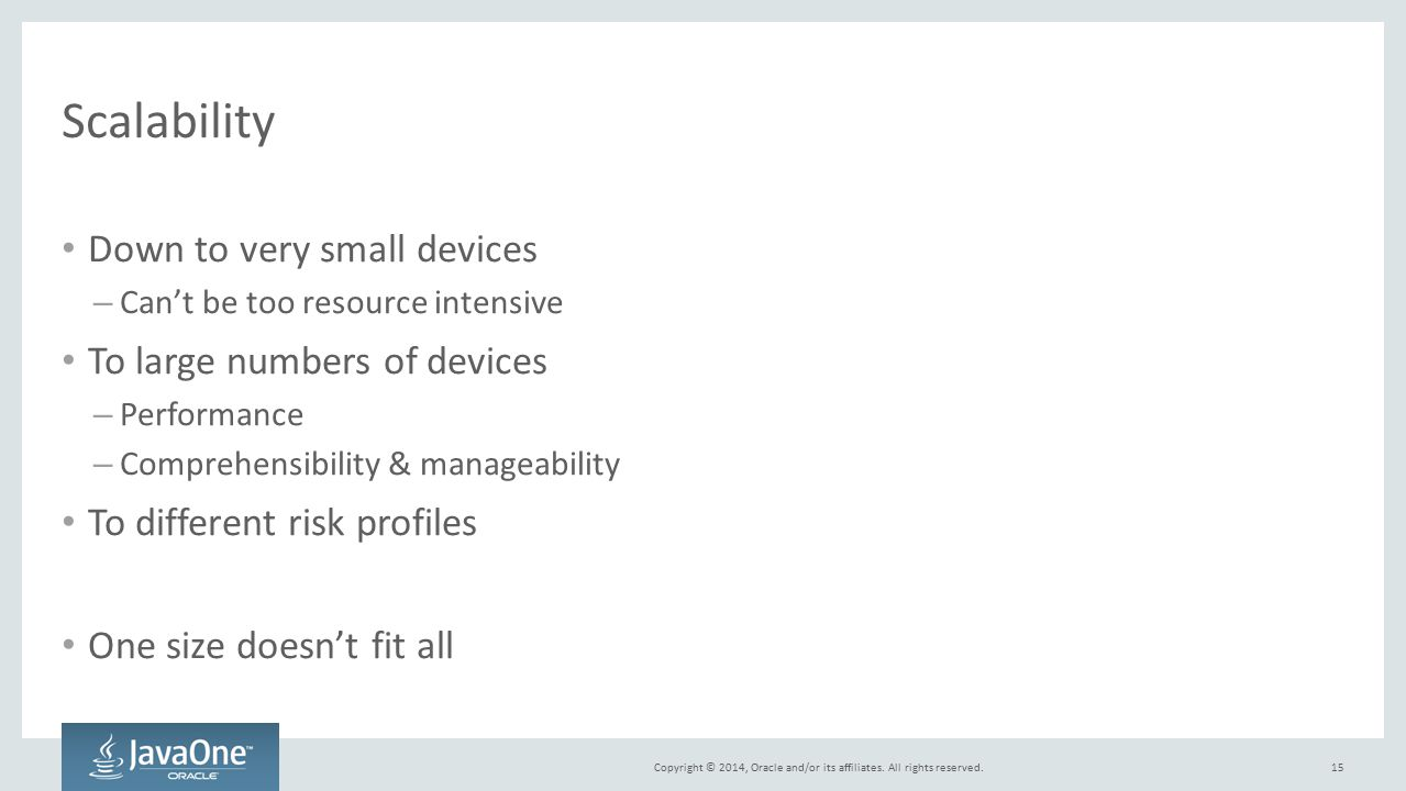 Scalability Down to very small devices To large numbers of devices