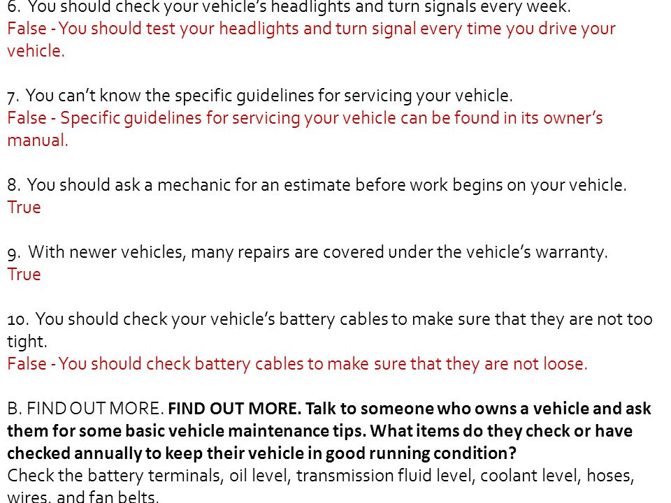 6. You should check your vehicle's headlights and turn signals every week.