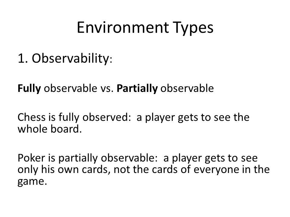 Environment Types 1. Observability: