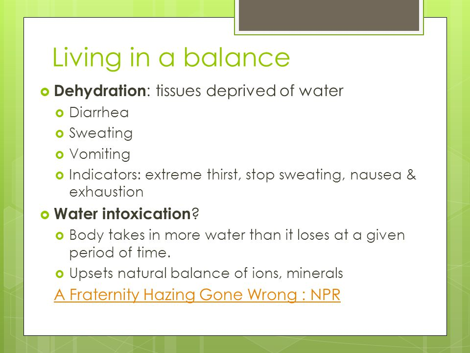 Living in a balance Dehydration: tissues deprived of water