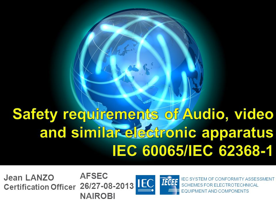 Safety requirements of Audio, video and similar electronic apparatus IEC 60065/IEC 62368-1