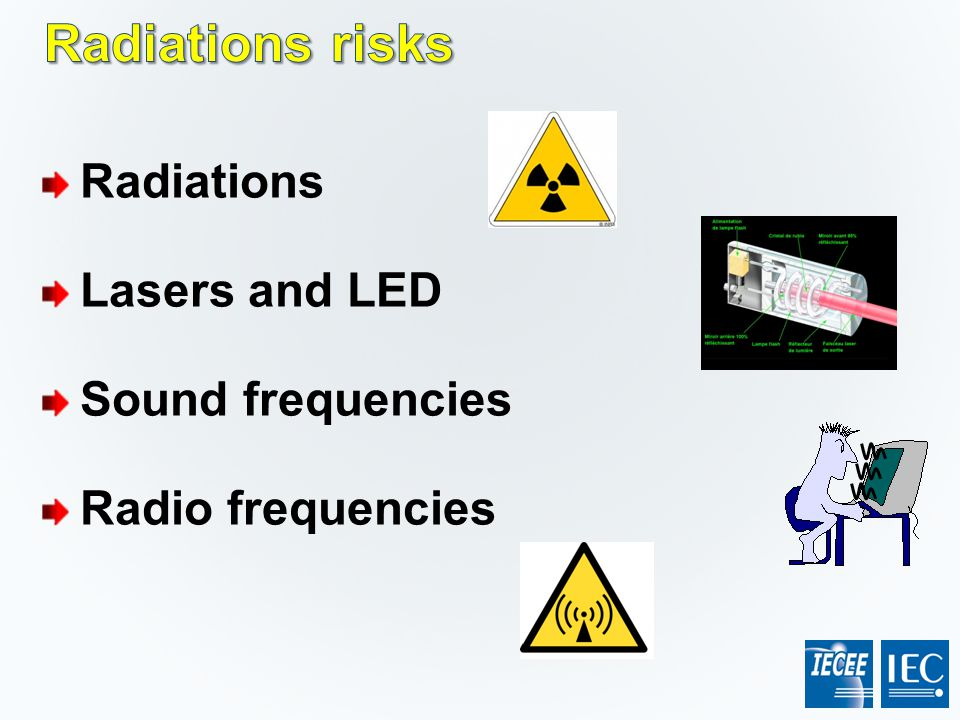 Radiations risks Radiations Lasers and LED Sound frequencies