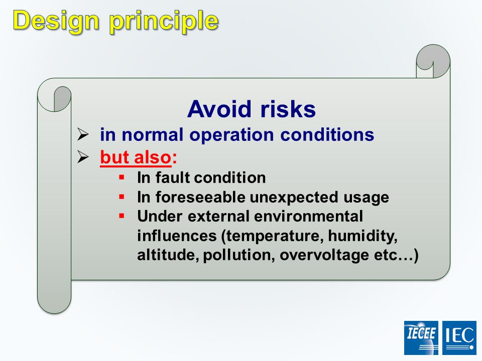 Design principle Avoid risks in normal operation conditions but also: