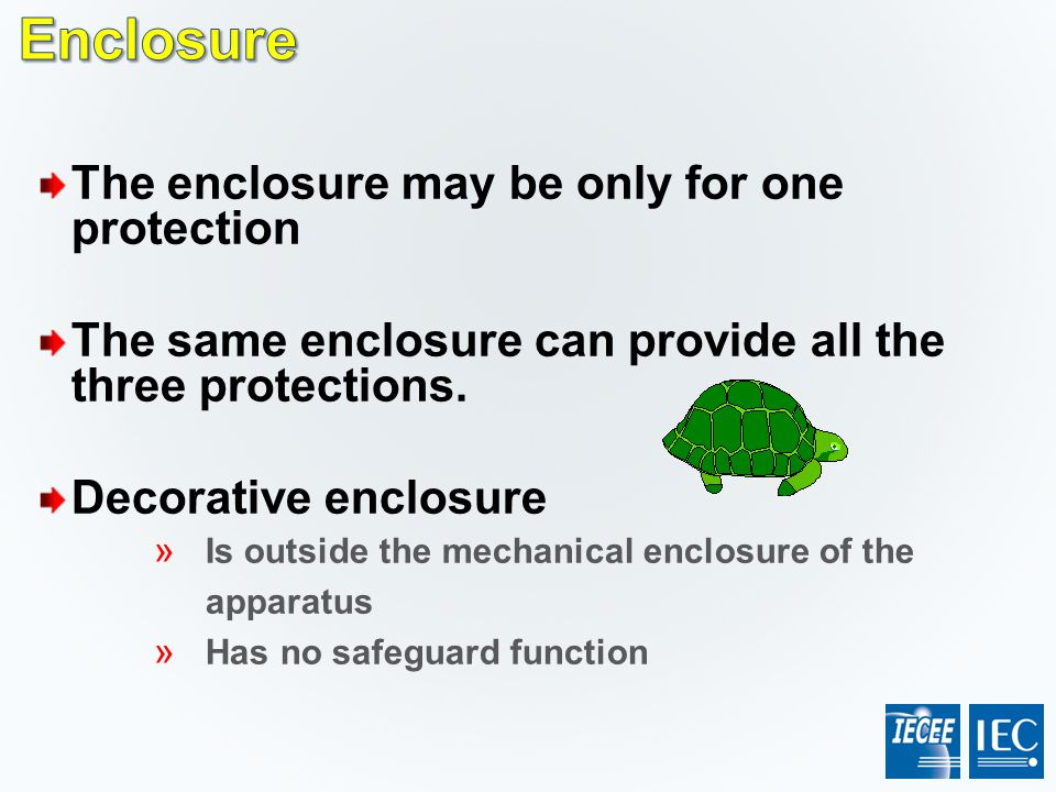 Enclosure The enclosure may be only for one protection