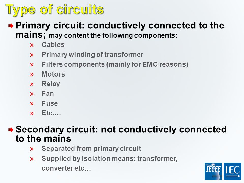 Type of circuits Primary circuit: conductively connected to the mains; may content the following components: