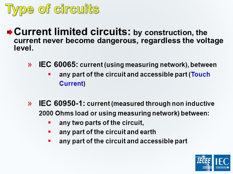 Type of circuits Current limited circuits: by construction, the current never become dangerous, regardless the voltage level.