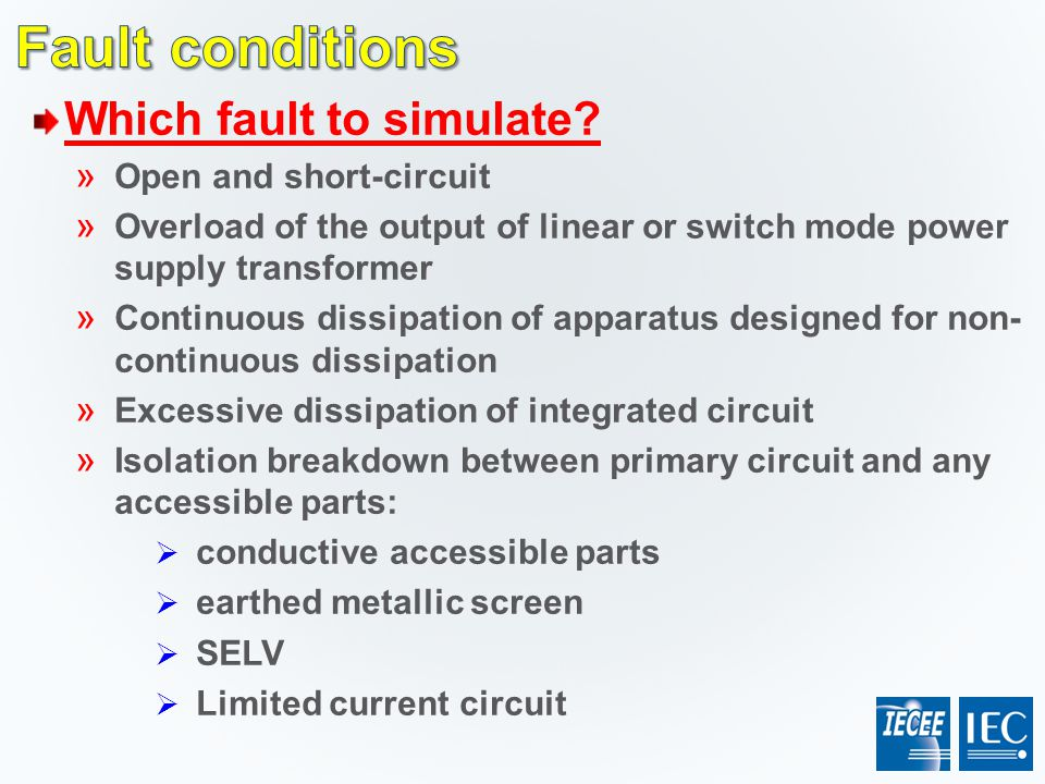 Fault conditions Which fault to simulate Open and short-circuit