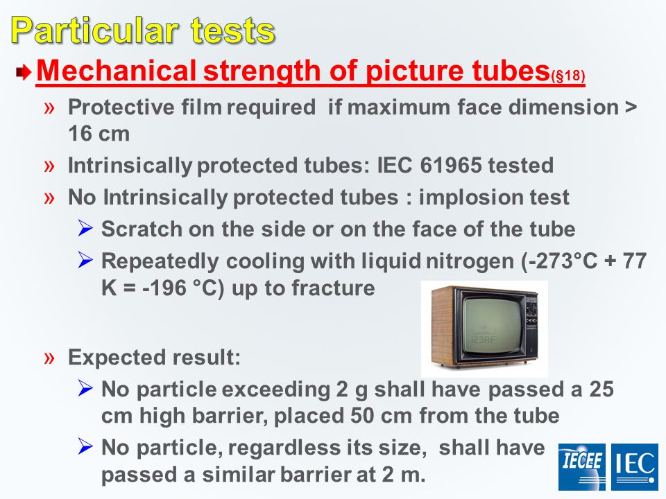 Particular tests Mechanical strength of picture tubes(§18)