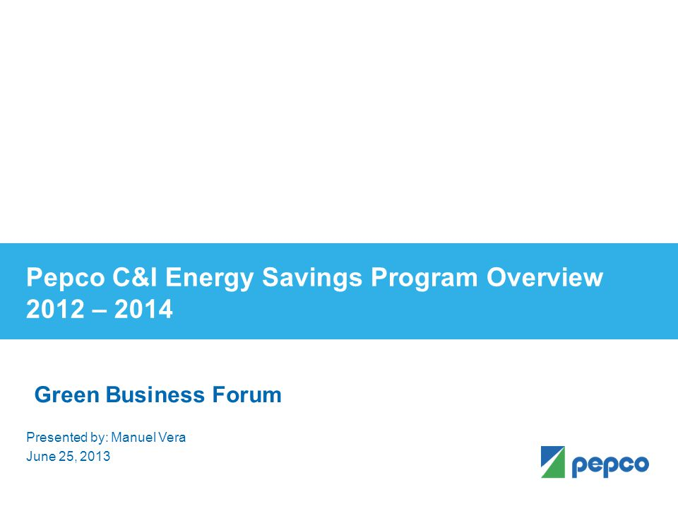 Pepco C&I Energy Savings Program Overview 2012 – 2014