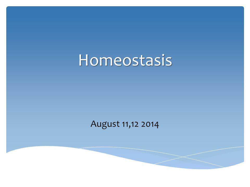Homeostasis August 11,12 2014