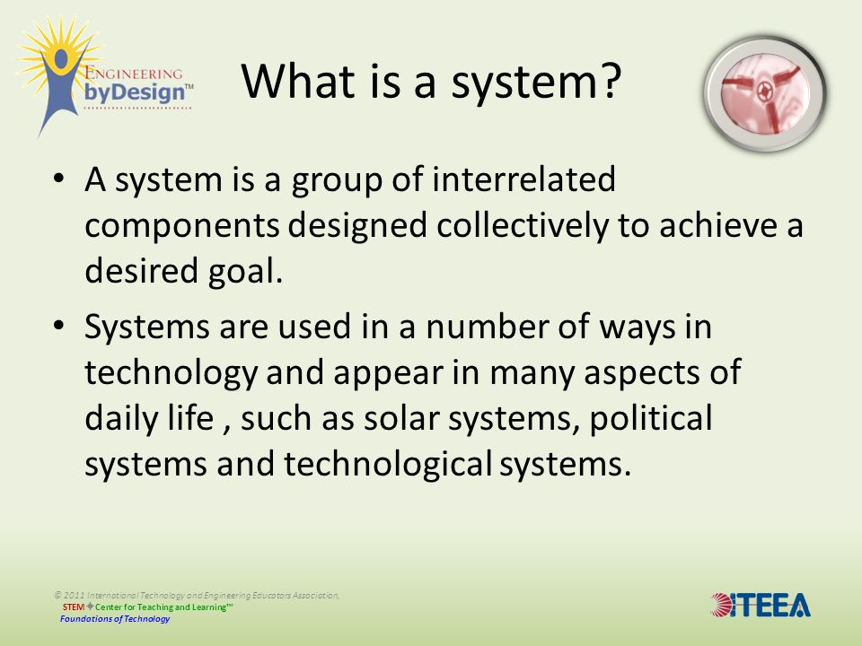 What is a system A system is a group of interrelated components designed collectively to achieve a desired goal.