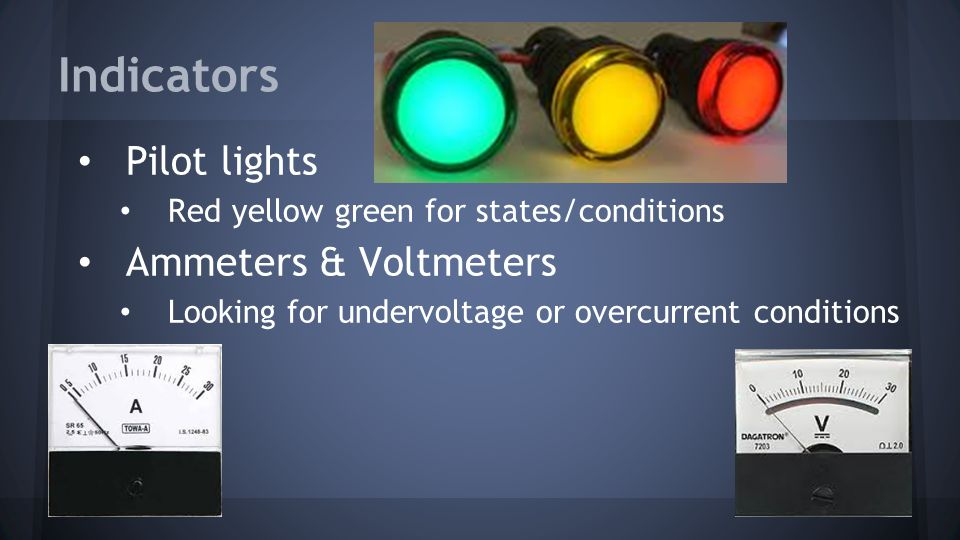 Indicators Pilot lights Ammeters & Voltmeters