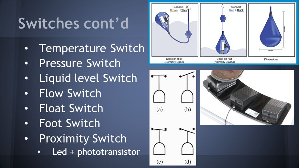 Switches cont'd Temperature Switch Pressure Switch Liquid level Switch
