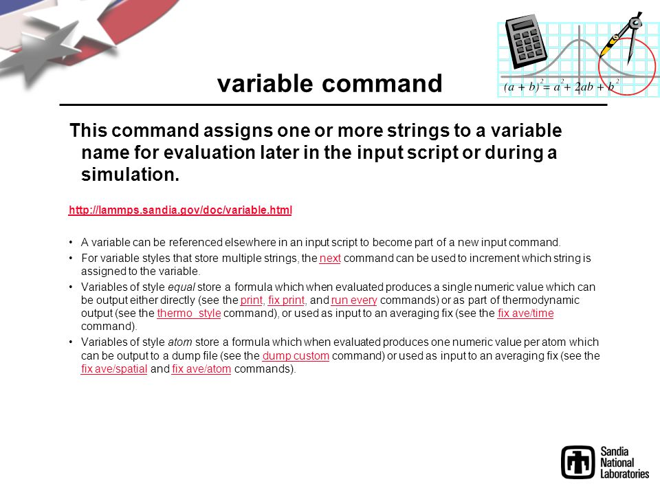 variable command This command assigns one or more strings to a variable name for evaluation later in the input script or during a simulation.