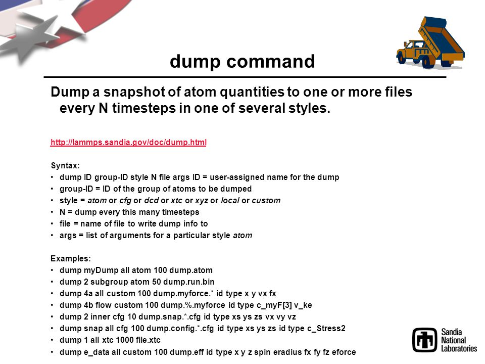 dump command Dump a snapshot of atom quantities to one or more files every N timesteps in one of several styles.