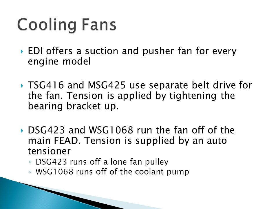 Cooling Fans EDI offers a suction and pusher fan for every engine model.