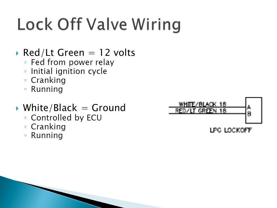 Lock Off Valve Wiring Red/Lt Green = 12 volts White/Black = Ground