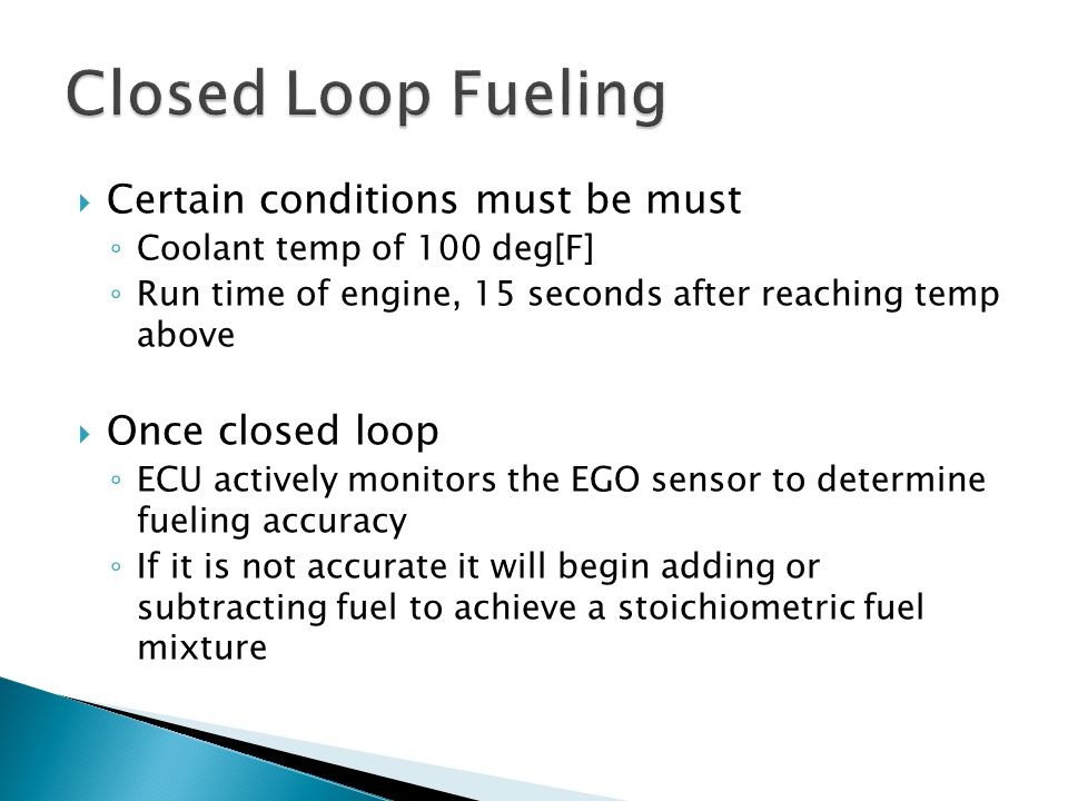 Closed Loop Fueling Certain conditions must be must Once closed loop