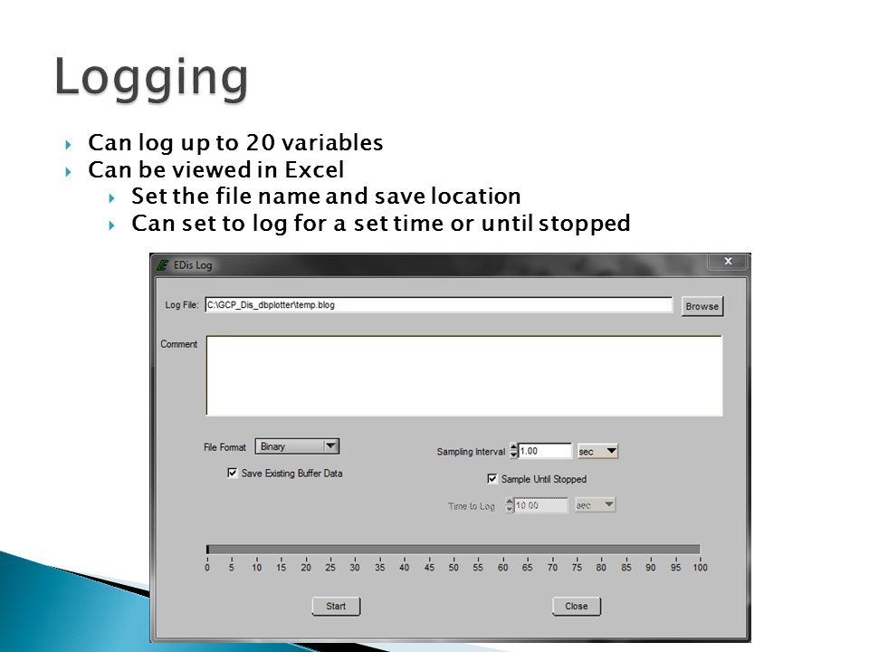 Logging Can log up to 20 variables Can be viewed in Excel
