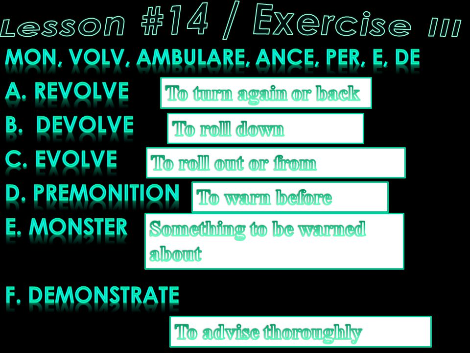 Lesson #14 / Exercise III A. Revolve B. Devolve C. Evolve