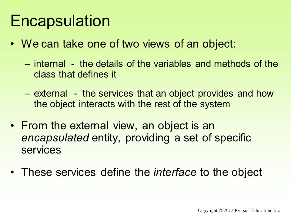 Encapsulation We can take one of two views of an object: