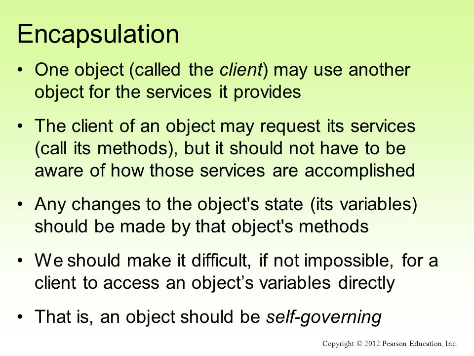 Encapsulation One object (called the client) may use another object for the services it provides.
