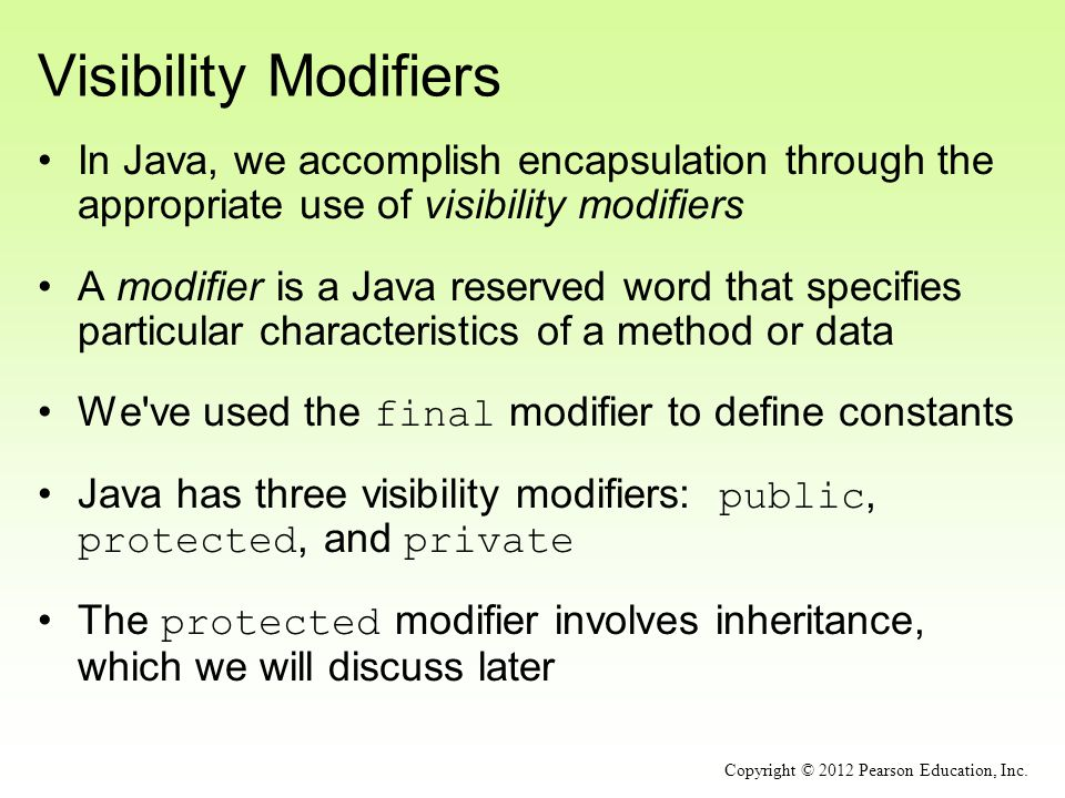 Visibility Modifiers In Java, we accomplish encapsulation through the appropriate use of visibility modifiers.