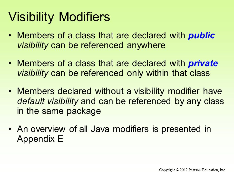 Visibility Modifiers Members of a class that are declared with public visibility can be referenced anywhere.