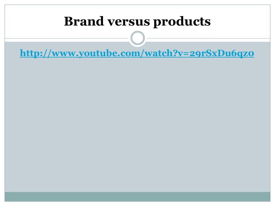 Brand versus products http://www.youtube.com/watch v=29rSxDu6qz0