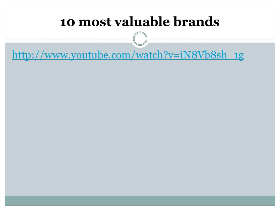 10 most valuable brands http://www.youtube.com/watch v=iN8Vb8sh_1g