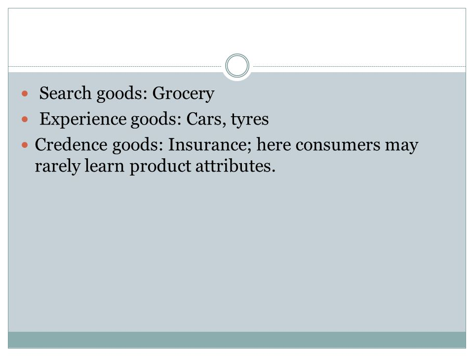 Search goods: Grocery Experience goods: Cars, tyres.