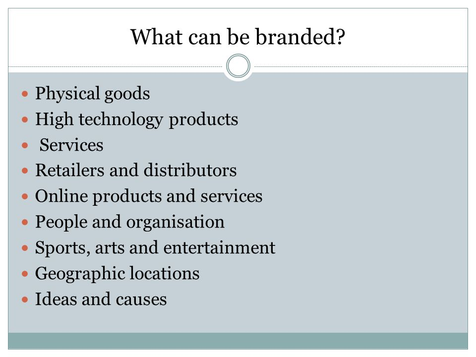 What can be branded Physical goods High technology products Services