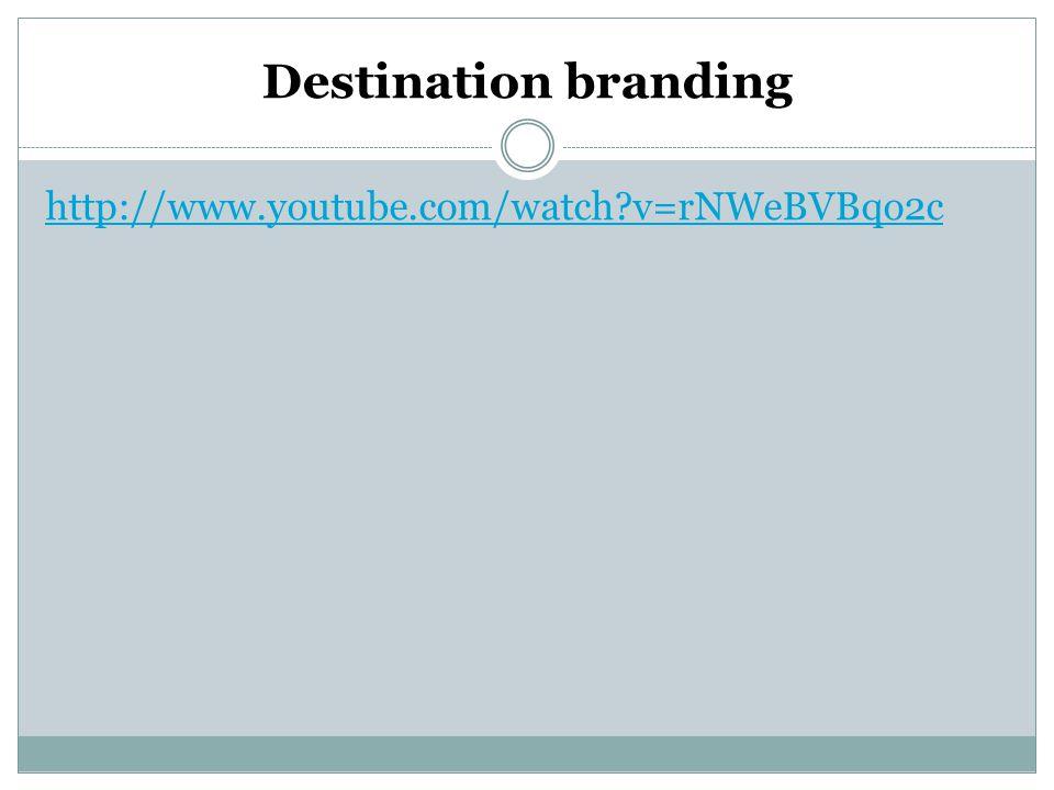 Destination branding http://www.youtube.com/watch v=rNWeBVBqo2c