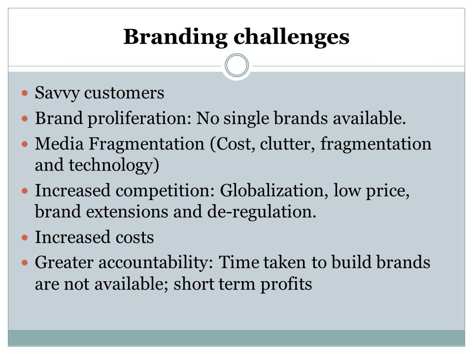 Branding challenges Savvy customers