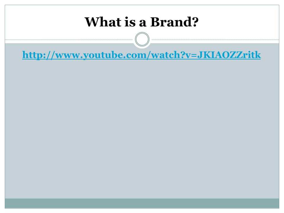 What is a Brand http://www.youtube.com/watch v=JKIAOZZritk